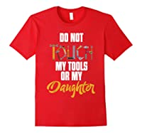 Don T Touch My Tools Or My Daughter Fathers Day T Shirt Red