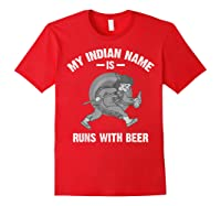 Cool Hilarious My Indian Name Is Runs With Beer Gift T Shirt Red