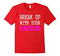 Break Up With Your Girlfriend T Shirt Im Bored Single Shirt Red