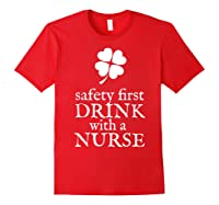 Safety First Drink With A Nurse T Shirt St Patricks Day Red