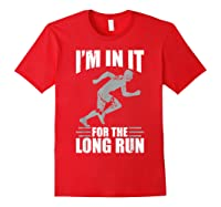 Cute Funny I M In It For The Long Run Running Gift T Shirt Red