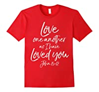 Love One Another As I Have Loved You Shirt Christian T Shirt Red