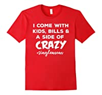 I Come With Bills And A Side Of Crazy Singles Mom Shi Shirts Red