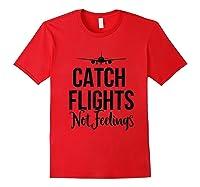 Catch Flights Not Feelings Flight Attendant Funny Traveling Shirts Red