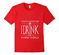 I Drink And I Know Things Saint Patrick Day T Shirt Red