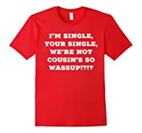 Im Single Shirts For And Woman Now Is Your Chance Red