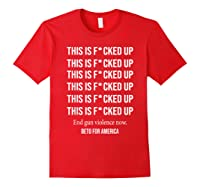 Beto O Rourke This Is Fucked Up President Beto Orourke 2020 T Shirt Red