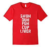 Funny Beer Drinking Shuh Duh Fuh Cup Liver Shirts Red
