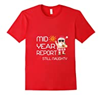 Funny Mid Year Report Still Naughty Christmas In July Shirts Red