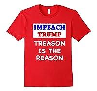 Impeach Trump Treason Is The Reason Traitor Impeacht Now Premium T Shirt Red