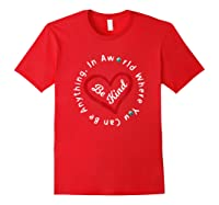 In A World Where You Can Be Anything Be Kind For , Shirts Red