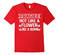 Fragile Not Like A Flower Like A Bomb Shirts Red