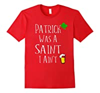 St Patrick Was A Saint I Ain T T Shirt Funny St Paddy S Day Red