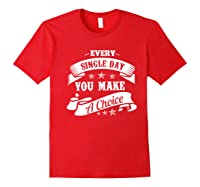 Every Single Day You Make A Choice Happy Self Empowert Premium T Shirt Red