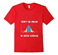 Don T Be Mean Be Above Average Funny Math Lover Gift T Shirt Red