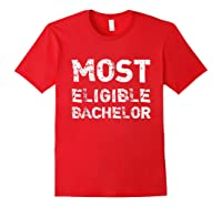 Most Eligible Bachelor Valentine S Day Funny T Shirt Red