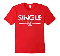 Anti Valentines Day Gifts Single Af T Shirt Red