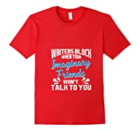 Writer S Block When Your Imaginary Friends Won T Talk To You T Shirt Red