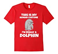 This Is My Human Costume I'm Really A Dolphin Funny Shirts Red