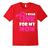 I Wear Pink For My Mom Breast Cancer Awareness T Shirt Red