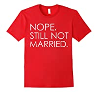 Nope Still Not Married Single S Holiday T Shirt Red