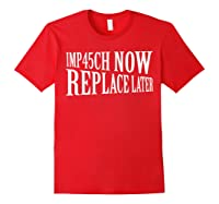 Impeach Trump Now Replace Trump Later Shirts Red