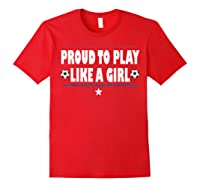 Proud To Play Like A Girl Funny Usa Soccer Gift Shirts Red