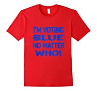 I M Voting Blue No Matter Who Anti Trump Election Day 2020 Tank Top Shirts Red