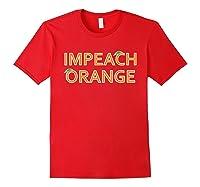 Impeach Orange Anti Donald Trump Protest Impeacht Tee T Shirt Red