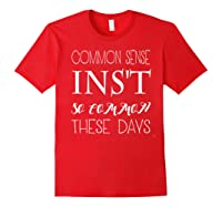 Common Sense Isn T So Common These Days T Shirt Red