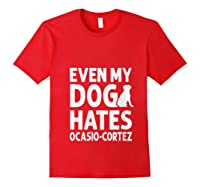 Even My Dog Hates Ocasio Cortez Anti Liberal Pro Trump Shirts Red