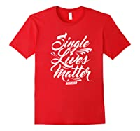 Single Lives Matter Valentine S Day T Shirt Red