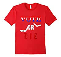 Vote Or Die Halloween Midterm Election Political T Shirt Red