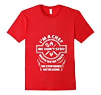 I M A Chef We Don T Stop Cooking Funny Culinary Chefs Gifts T Shirt Red