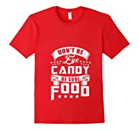 Funny Gift T Shirt Don T Be Eye Candy Be Soul Food T Shirt Red