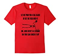 Let Me Pour You A Tall Glass Or Get The Fuck Over It Premium T Shirt Red