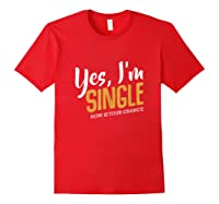 Yes I M Single Now Is Your Chance Life Funny Quotes Sarcasm Tank Top Shirts Red
