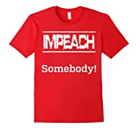 Impeach Somebody T Shirt Red