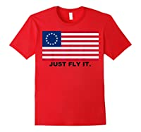 Betsy Ross Flag T-shirt Just Fly It. Red