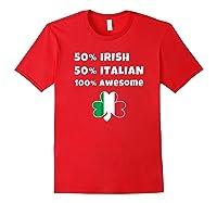 Saint Patricks Day Half Irish Half Italian Awesome T Shirt Red