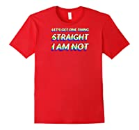 Pride Lgbt Lets Get One Thing Straight I Am Not Baseball Shirts Red