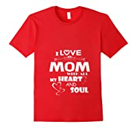 I Love Mom With All My Heart And Soul Shirt T Shirt Red
