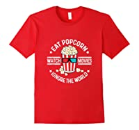 Eat Popcorn Watch Movies Ignore The World Movie Lover Shirts Red