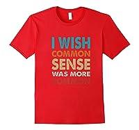 Vintage I Wish Common Sense Was More Common Funny Premium T Shirt Red