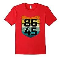 86 45 Impeach I Anti Trump 8645 T Shirt Red