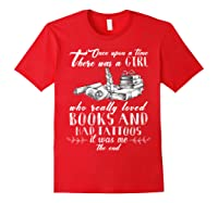 There Was A Girl Who Really Loved Books And Had Tattoos T Sh Shirts Red