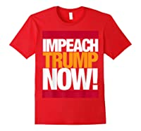 Impeach Trump Now T Shirt Red