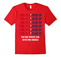 End Gun Violence Now This Is Fucked Up President Gift T Shirt Red