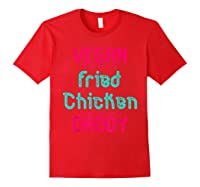 Vegan Fried Chicken Daddy Fun Wing Diner Quote T Shirt Red