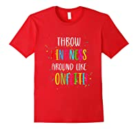 Throw Kindness Around Like Confetti Shirts Red